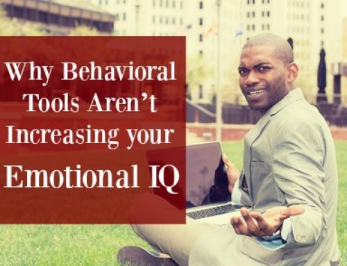 Why Behavioral Tools Aren't Increasing your Emotional IQ